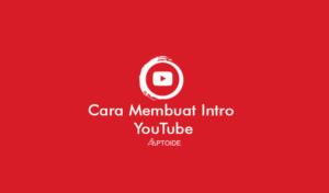 Cara Membuat Intro YouTube Sendiri Yang Keren dan Menarik