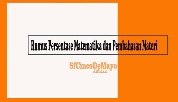 Rumus Persentase Matematika dan Pembahasan Materi