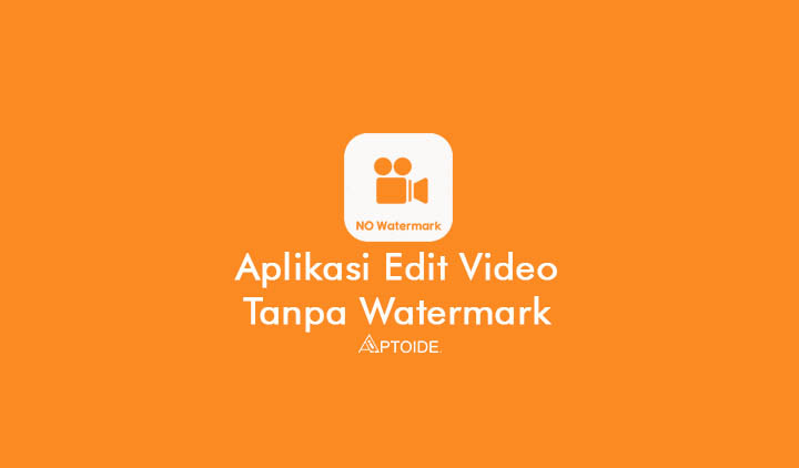 aplikasi edit video tanpa watermark gratis