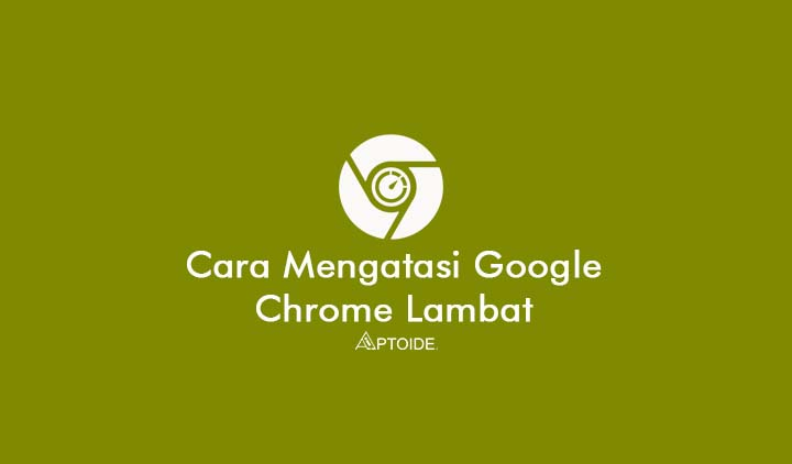 Google Chrome Lambat Di Windows 7
