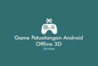 Game Petualangan Android Offline 3D Terbaik Ringan Android